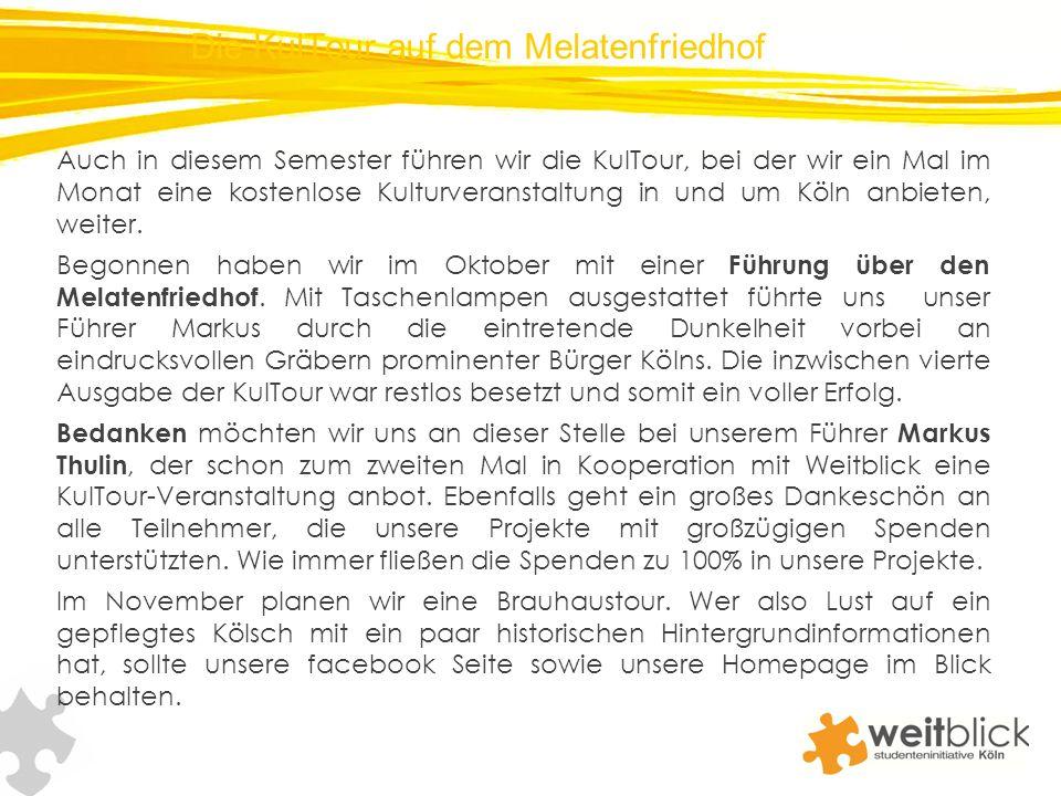 Die KulTour auf dem Melatenfriedhof Auch in diesem Semester führen wir die KulTour, bei der wir ein Mal im Monat eine kostenlose Kulturveranstaltung in und um Köln anbieten, weiter.