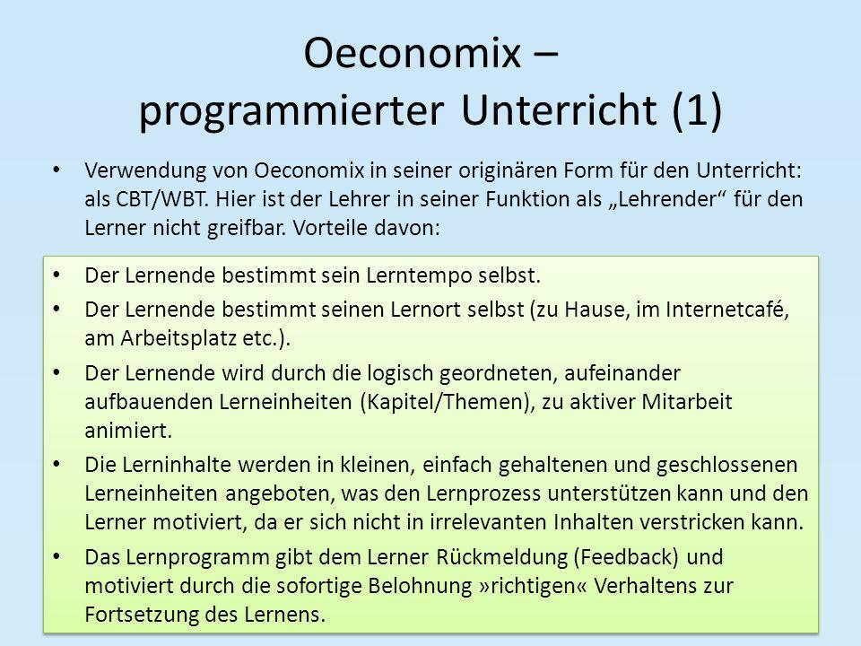 Oeconomix – programmierter Unterricht (1) Verwendung von Oeconomix in seiner originären Form für den Unterricht: als CBT/WBT. Hier ist der Lehrer in s