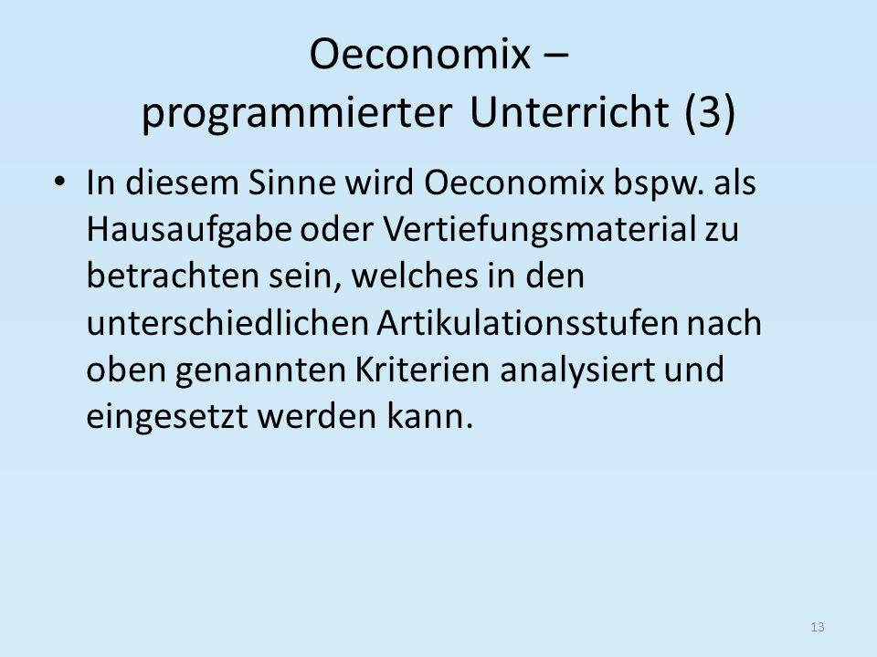 Oeconomix – programmierter Unterricht (3) In diesem Sinne wird Oeconomix bspw. als Hausaufgabe oder Vertiefungsmaterial zu betrachten sein, welches in