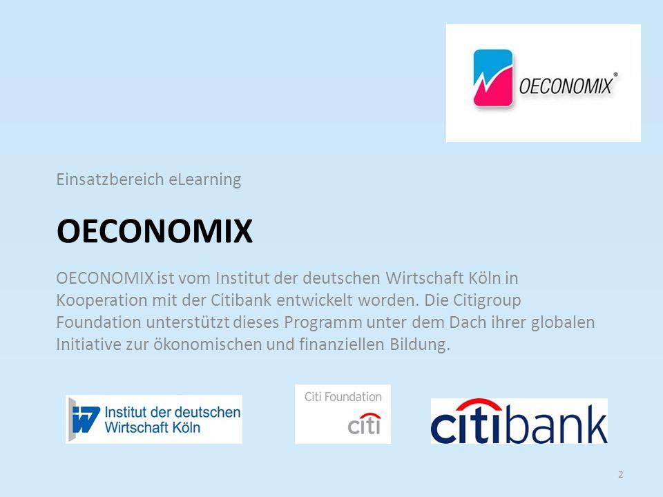 OECONOMIX Einsatzbereich eLearning 2 OECONOMIX ist vom Institut der deutschen Wirtschaft Köln in Kooperation mit der Citibank entwickelt worden. Die C