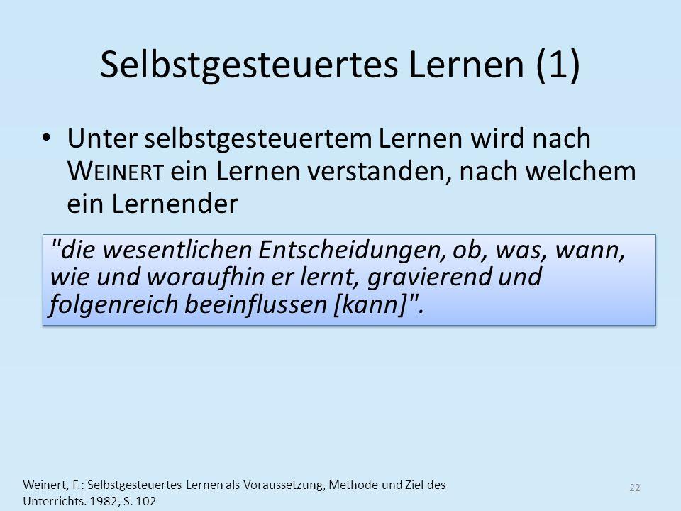 Selbstgesteuertes Lernen (1) Unter selbstgesteuertem Lernen wird nach W EINERT ein Lernen verstanden, nach welchem ein Lernender 22 Weinert, F.: Selbs