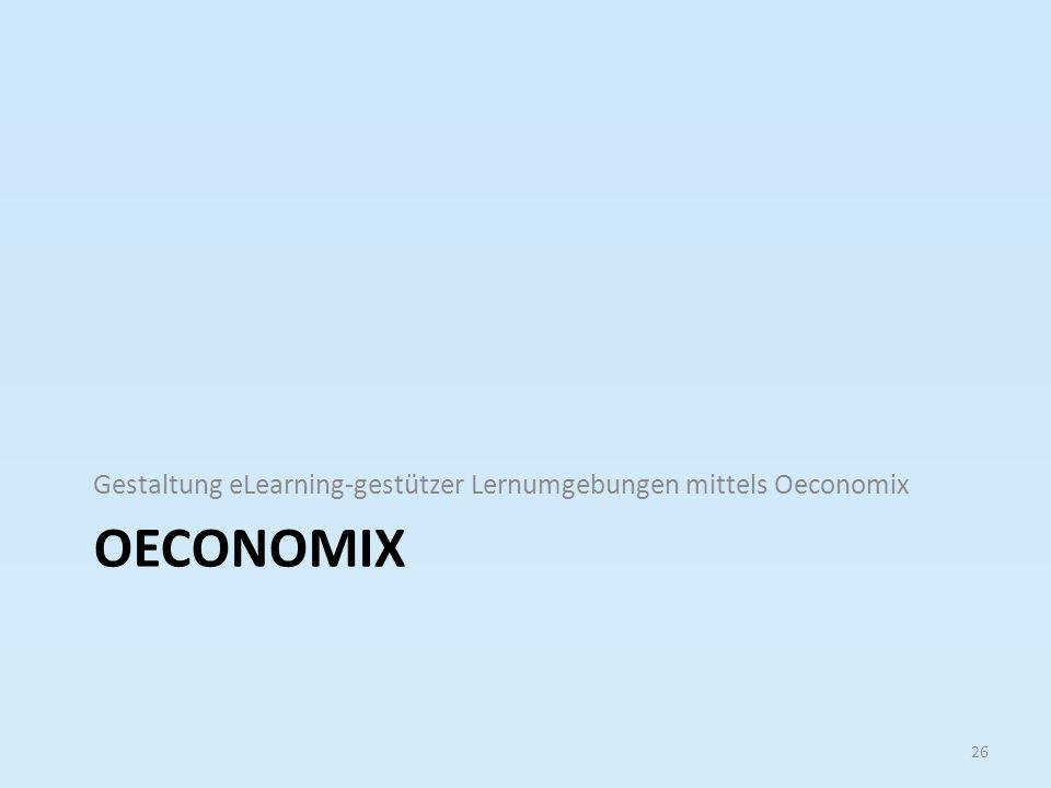 OECONOMIX Gestaltung eLearning-gestützer Lernumgebungen mittels Oeconomix 26