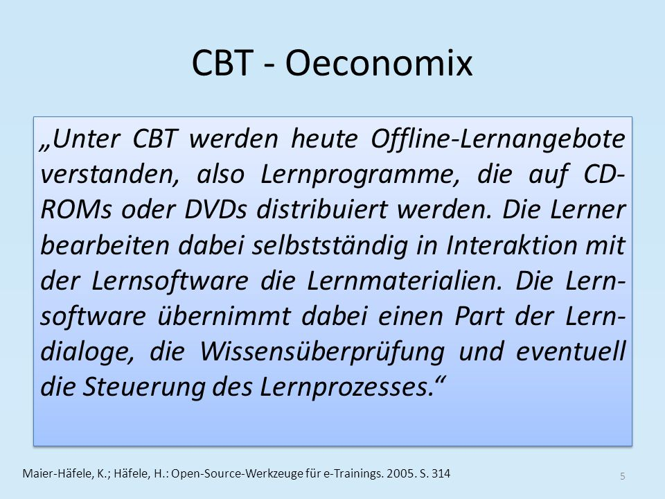 CBT - Oeconomix Unter CBT werden heute Offline-Lernangebote verstanden, also Lernprogramme, die auf CD- ROMs oder DVDs distribuiert werden. Die Lerner