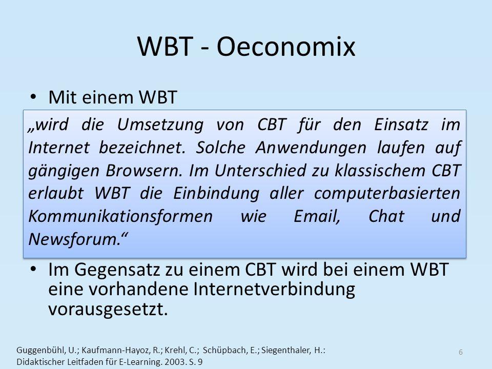 WBT - Oeconomix Mit einem WBT Im Gegensatz zu einem CBT wird bei einem WBT eine vorhandene Internetverbindung vorausgesetzt. 6 Guggenbühl, U.; Kaufman
