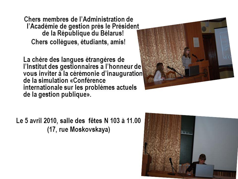 Chers membres de lAdministration de lAcadémie de gestion près le Président de la République du Bélarus! Сhers collègues, étudiants, amis! La chère des