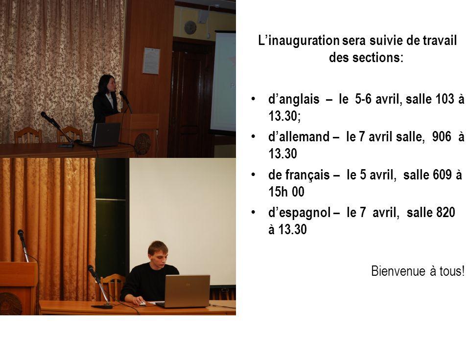 Linauguration sera suivie de travail des sections: danglais – le 5-6 avril, salle 103 à 13.30; dallemand – le 7 avril salle, 906 à 13.30 de français –