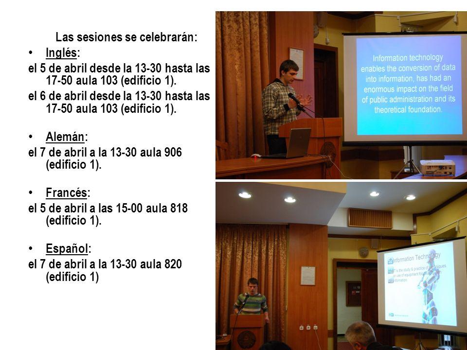 Las sesiones se celebrarán: Inglés: el 5 de abril desde la 13-30 hasta las 17-50 aula 103 (edificio 1). el 6 de abril desde la 13-30 hasta las 17-50 a