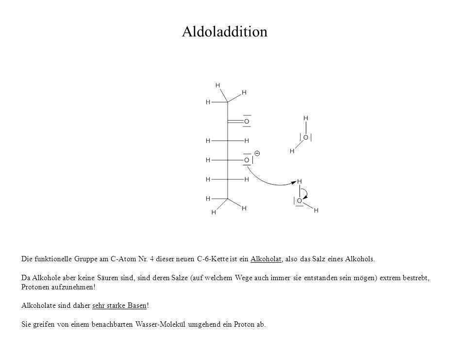 Die funktionelle Gruppe am C-Atom Nr. 4 dieser neuen C-6-Kette ist ein Alkoholat, also das Salz eines Alkohols. Da Alkohole aber keine Säuren sind, si