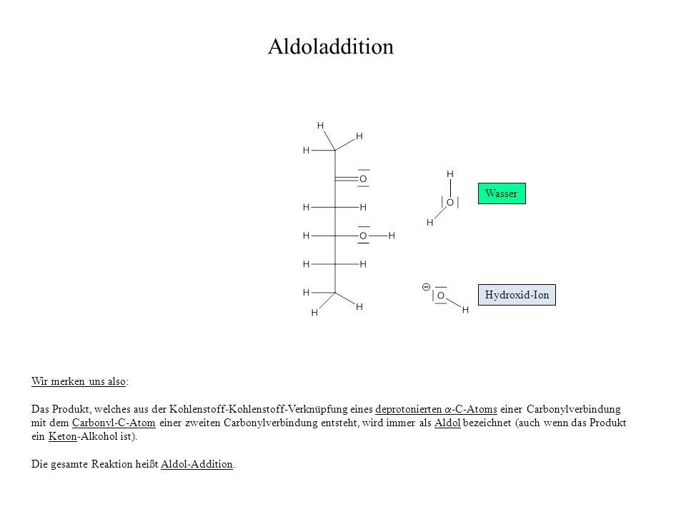 Wir merken uns also: Das Produkt, welches aus der Kohlenstoff-Kohlenstoff-Verknüpfung eines deprotonierten -C-Atoms einer Carbonylverbindung mit dem C