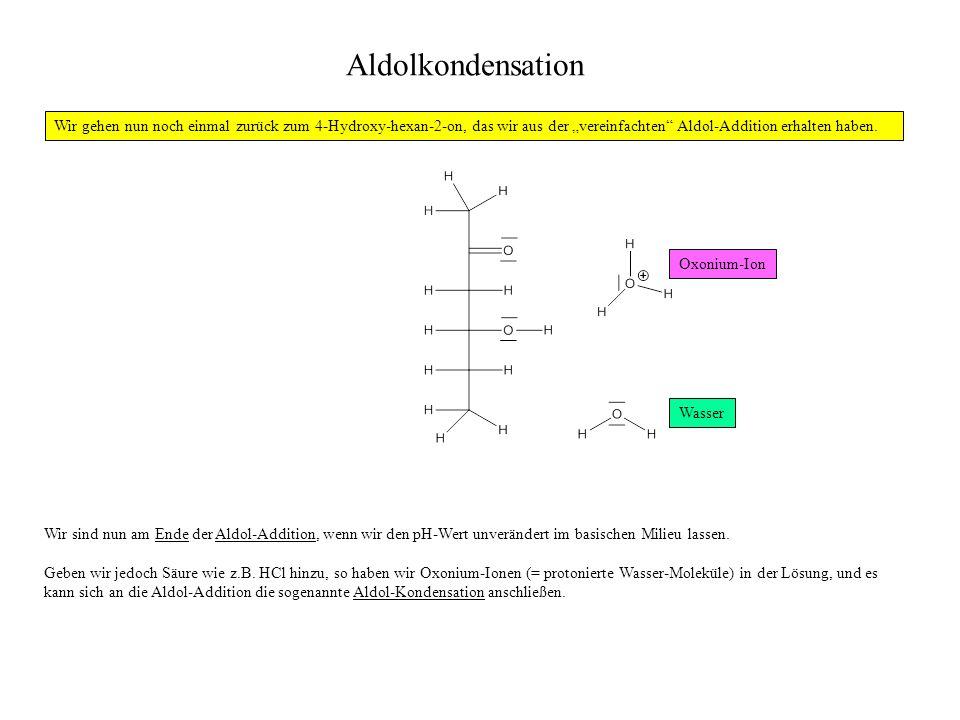 Wir sind nun am Ende der Aldol-Addition, wenn wir den pH-Wert unverändert im basischen Milieu lassen. Geben wir jedoch Säure wie z.B. HCl hinzu, so ha