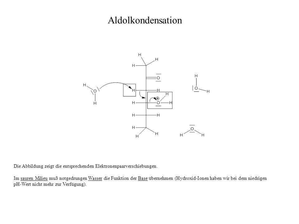 Die Abbildung zeigt die entsprechenden Elektronenpaarverschiebungen. Im sauren Milieu muß notgedrungen Wasser die Funktion der Base übernehmen (Hydrox