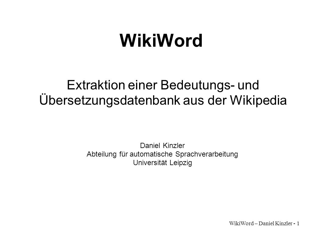 WikiWord – Daniel Kinzler - 2 Idee Wikipedia als Grundlage Eine Seite pro Konzept Linktext–Linkziel ergibt Term–Konzept-Beziehung Kategorisierung (Hyperonyme) Übersetzungslinks
