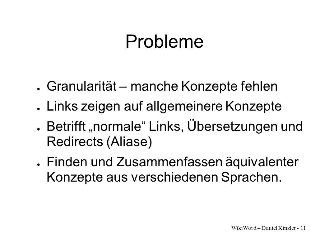 WikiWord – Daniel Kinzler - 11 Probleme Granularität – manche Konzepte fehlen Links zeigen auf allgemeinere Konzepte Betrifft normale Links, Übersetzu