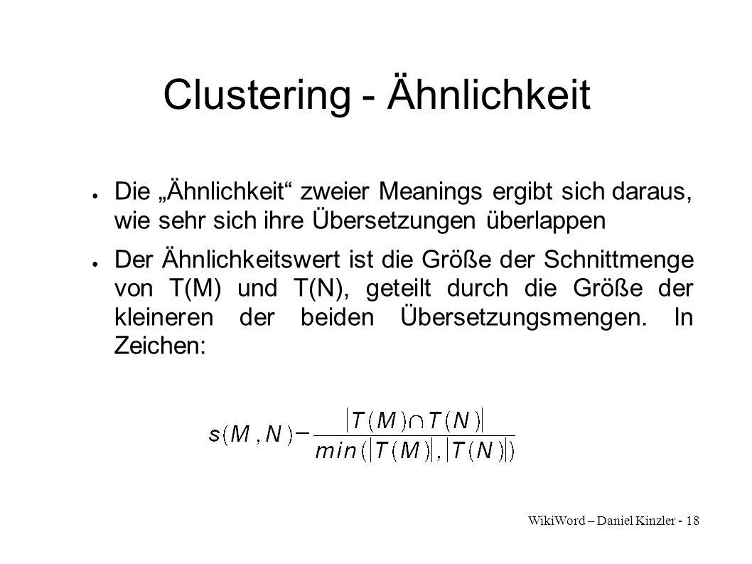 WikiWord – Daniel Kinzler - 18 Clustering - Ähnlichkeit Die Ähnlichkeit zweier Meanings ergibt sich daraus, wie sehr sich ihre Übersetzungen überlappe