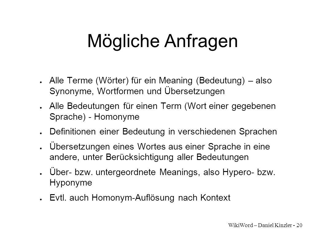 WikiWord – Daniel Kinzler - 20 Mögliche Anfragen Alle Terme (Wörter) für ein Meaning (Bedeutung) – also Synonyme, Wortformen und Übersetzungen Alle Be
