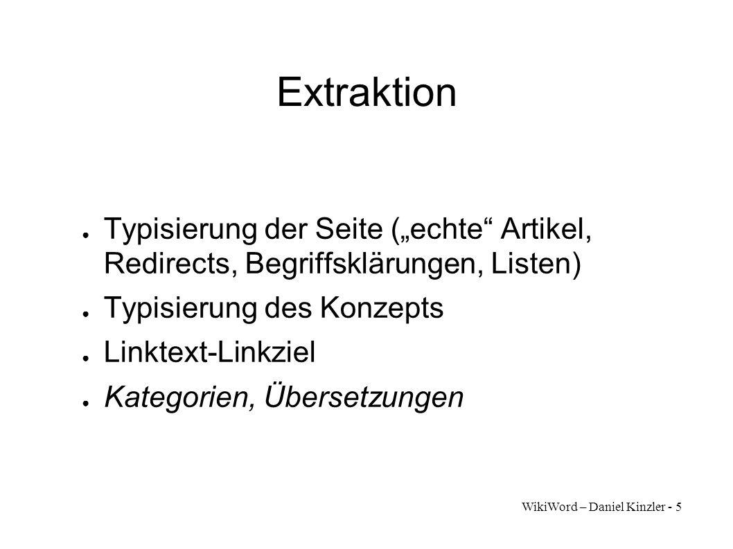 WikiWord – Daniel Kinzler - 5 Extraktion Typisierung der Seite (echte Artikel, Redirects, Begriffsklärungen, Listen) Typisierung des Konzepts Linktext