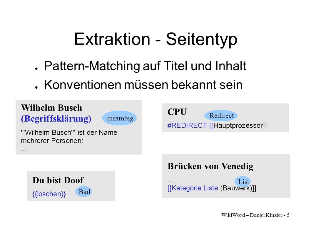 WikiWord – Daniel Kinzler - 6 Extraktion - Seitentyp Pattern-Matching auf Titel und Inhalt Konventionen müssen bekannt sein CPU #REDIRECT [[Hauptproze