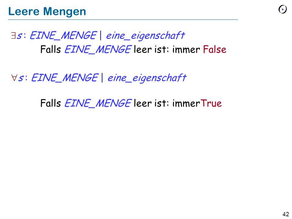 42 Leere Mengen s : EINE_MENGE | eine_eigenschaft Falls EINE_MENGE leer ist: immer False s : EINE_MENGE | eine_eigenschaft Falls EINE_MENGE leer ist: