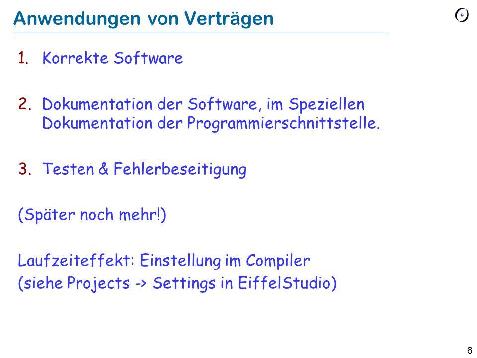 6 Anwendungen von Verträgen 1.Korrekte Software 2.Dokumentation der Software, im Speziellen Dokumentation der Programmierschnittstelle. 3.Testen & Feh