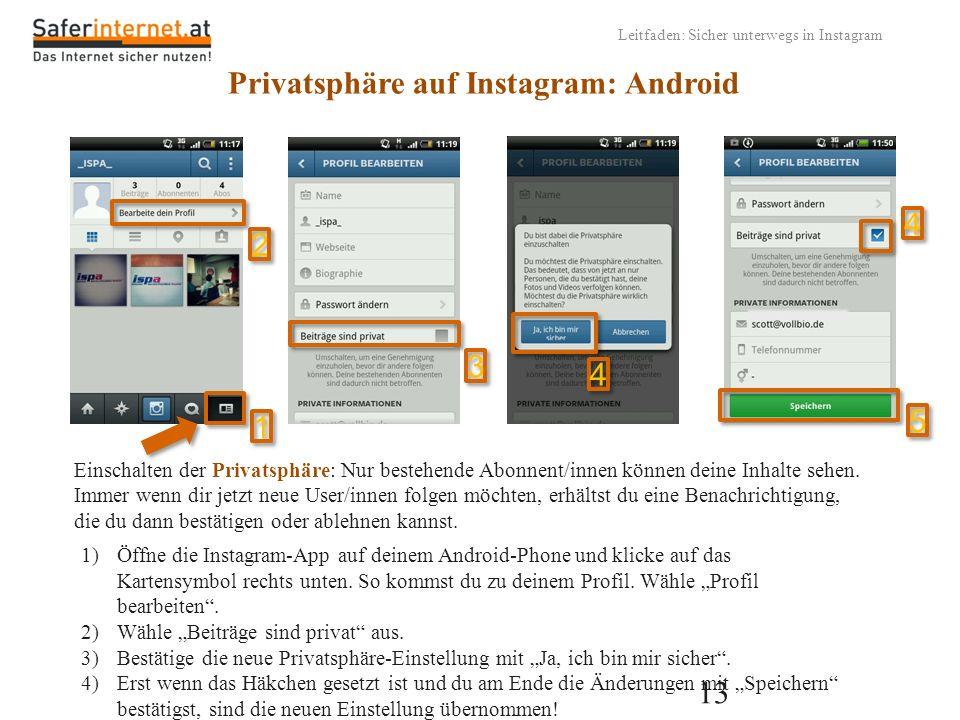 13 Leitfaden: Sicher unterwegs in Instagram Privatsphäre auf Instagram: Android Einschalten der Privatsphäre: Nur bestehende Abonnent/innen können dei