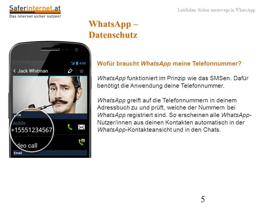 5 Leitfaden: Sicher unterwegs in WhatsApp WhatsApp – Datenschutz Wofür braucht WhatsApp meine Telefonnummer? WhatsApp funktioniert im Prinzip wie das