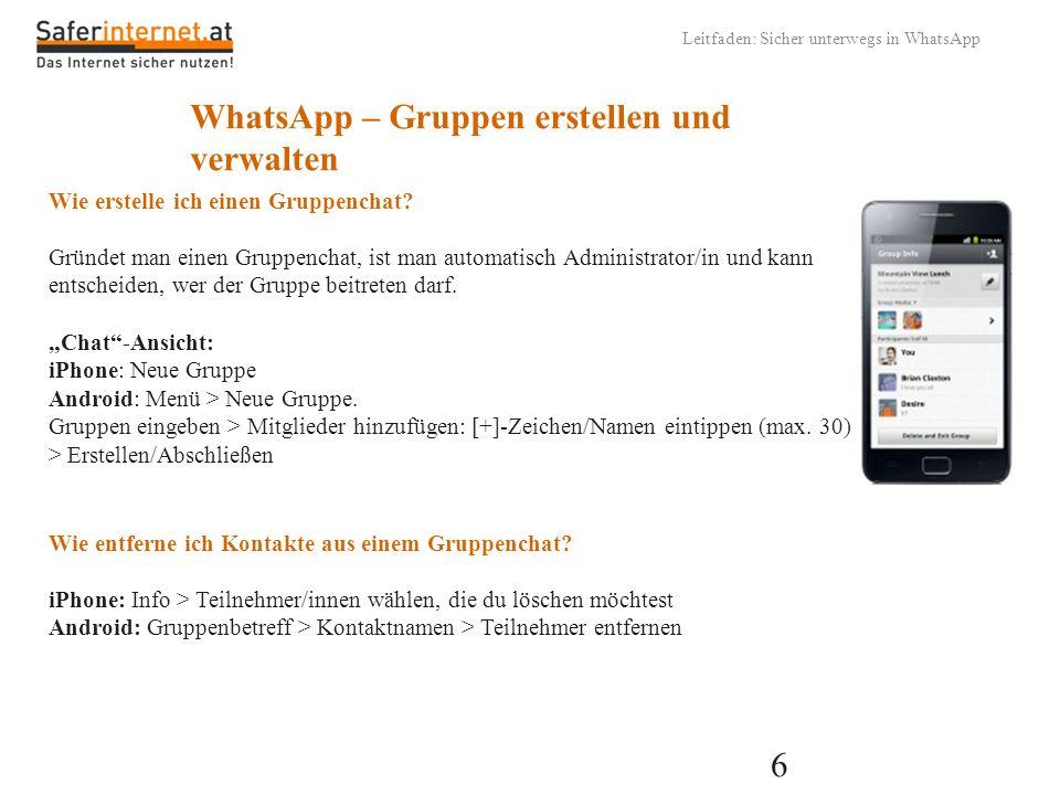 6 Leitfaden: Sicher unterwegs in WhatsApp WhatsApp – Gruppen erstellen und verwalten Wie entferne ich Kontakte aus einem Gruppenchat? iPhone: Info > T