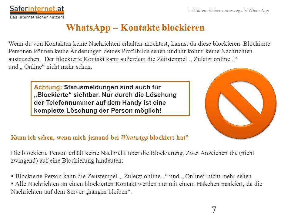 8 Leitfaden: Sicher unterwegs in WhatsApp WhatsApp – Kontakte blockieren und freigeben iPhone Nutze die Blockieren- Schaltfläche, die angezeigt wird, wenn du eine Nachricht von jemandem erhalten hast, der nicht in deinem Adressbuch steht.