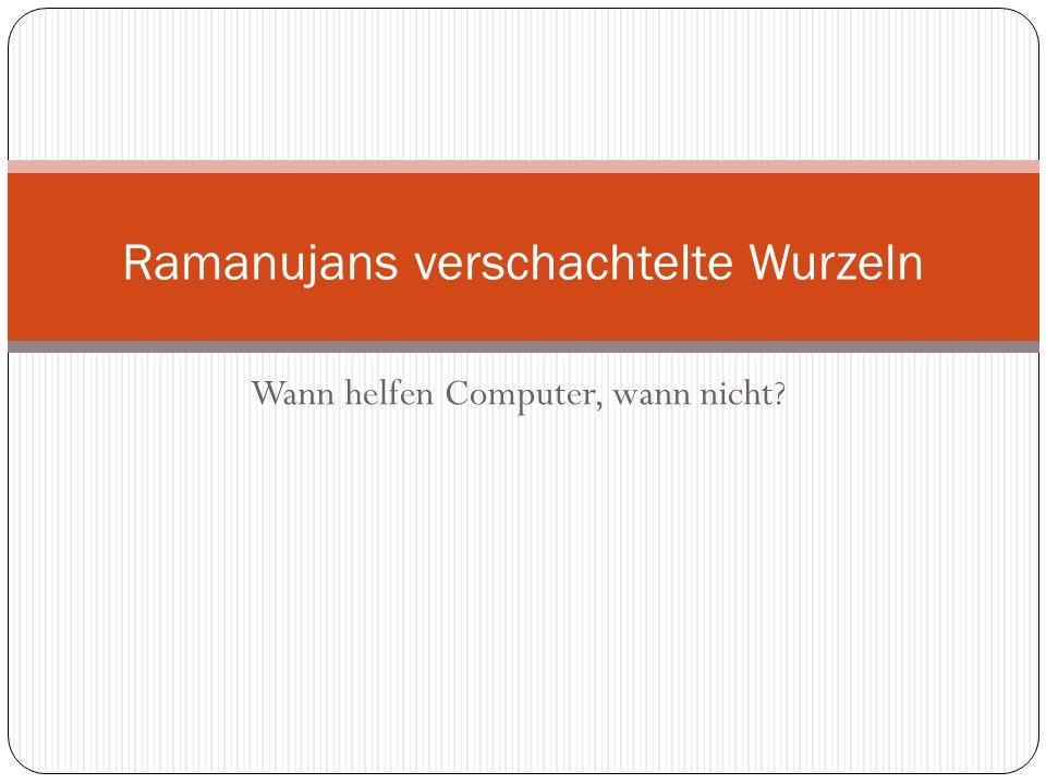 Wann helfen Computer, wann nicht? Ramanujans verschachtelte Wurzeln
