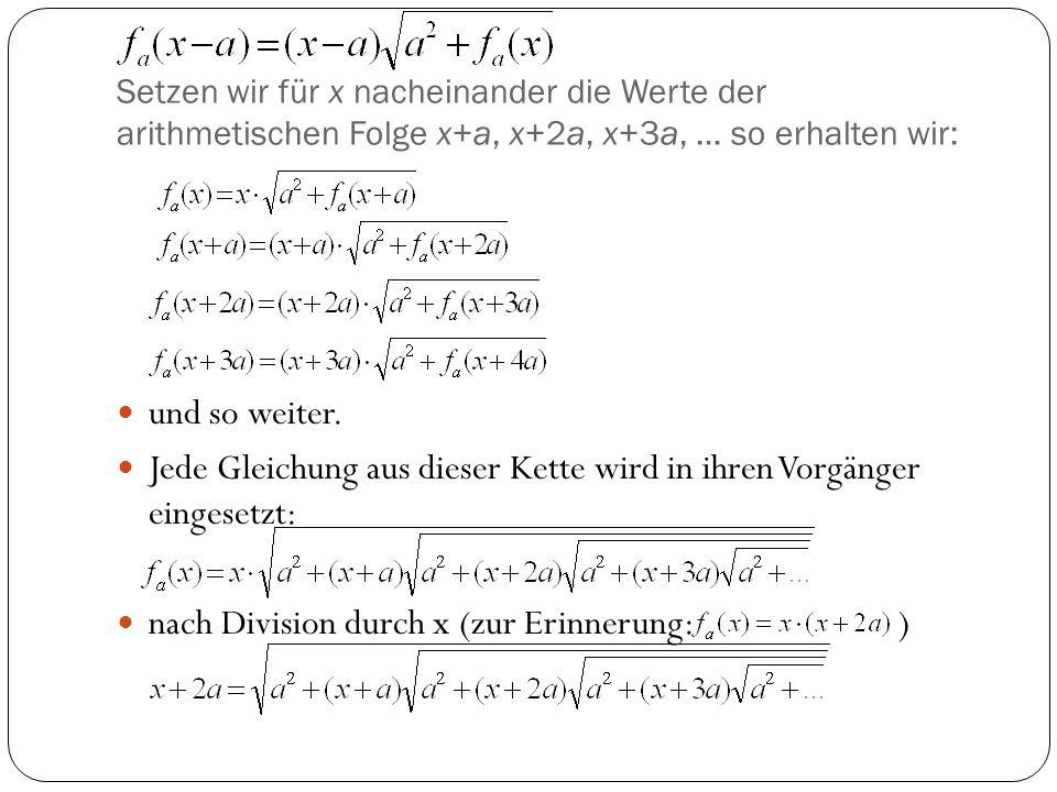 Setzen wir für x nacheinander die Werte der arithmetischen Folge x+a, x+2a, x+3a, … so erhalten wir: und so weiter. Jede Gleichung aus dieser Kette wi