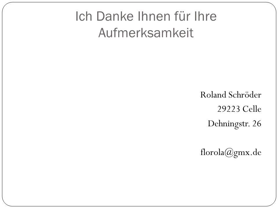 Ich Danke Ihnen für Ihre Aufmerksamkeit Roland Schröder 29223 Celle Dehningstr. 26 florola@gmx.de