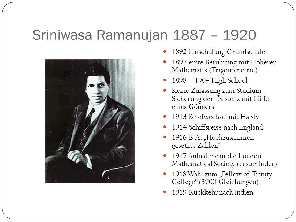 Sriniwasa Ramanujan 1887 – 1920 1892 Einschulung Grundschule 1897 erste Berührung mit Höherer Mathematik (Trigonometrie) 1898 – 1904 High School Keine