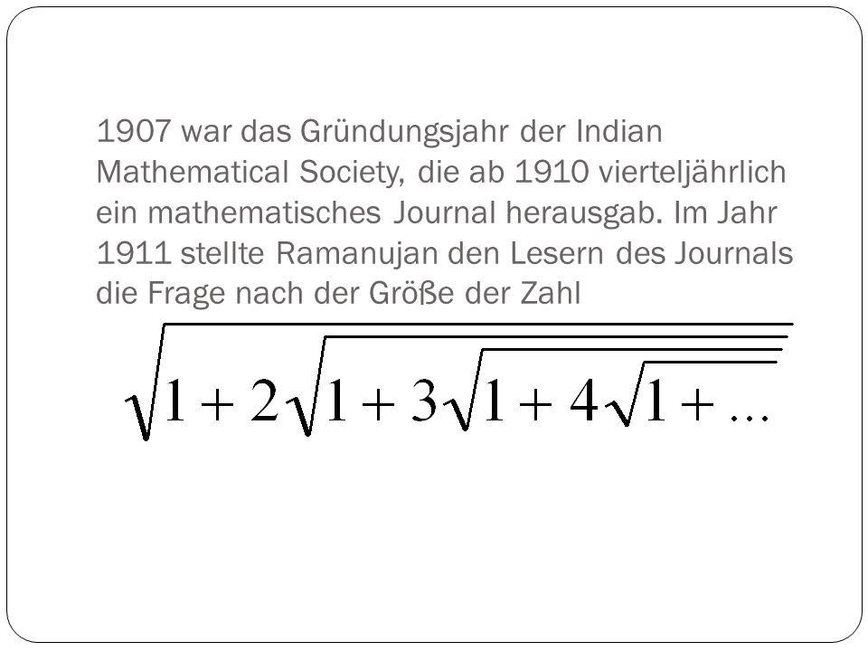Ein halbes Jahr lang gingen keine Lösungsvorschläge ein, bis Ramanujan 3 Hefte später die Lösung verriet.