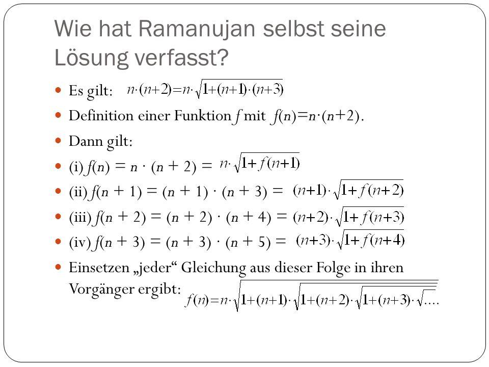Wie hat Ramanujan selbst seine Lösung verfasst? Es gilt: Definition einer Funktion f mit f(n)=n(n+2). Dann gilt: (i) f(n) = n (n + 2) = (ii) f(n + 1)