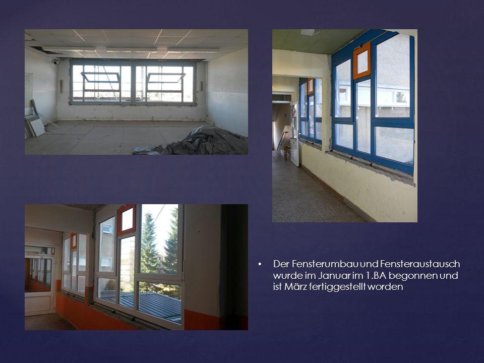 Der Fensterumbau und Fensteraustausch wurde im Januar im 1.BA begonnen und ist März fertiggestellt worden Der Fensterumbau und Fensteraustausch wurde im Januar im 1.BA begonnen und ist März fertiggestellt worden