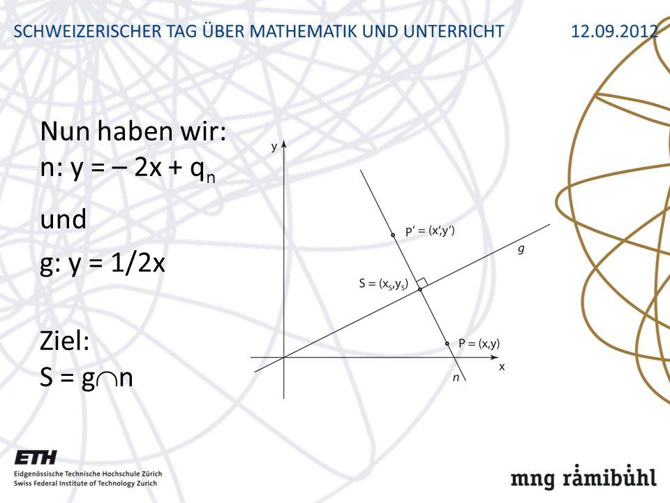 Nun haben wir: n: y = – 2x + q n und g: y = 1/2x Ziel: S = g n