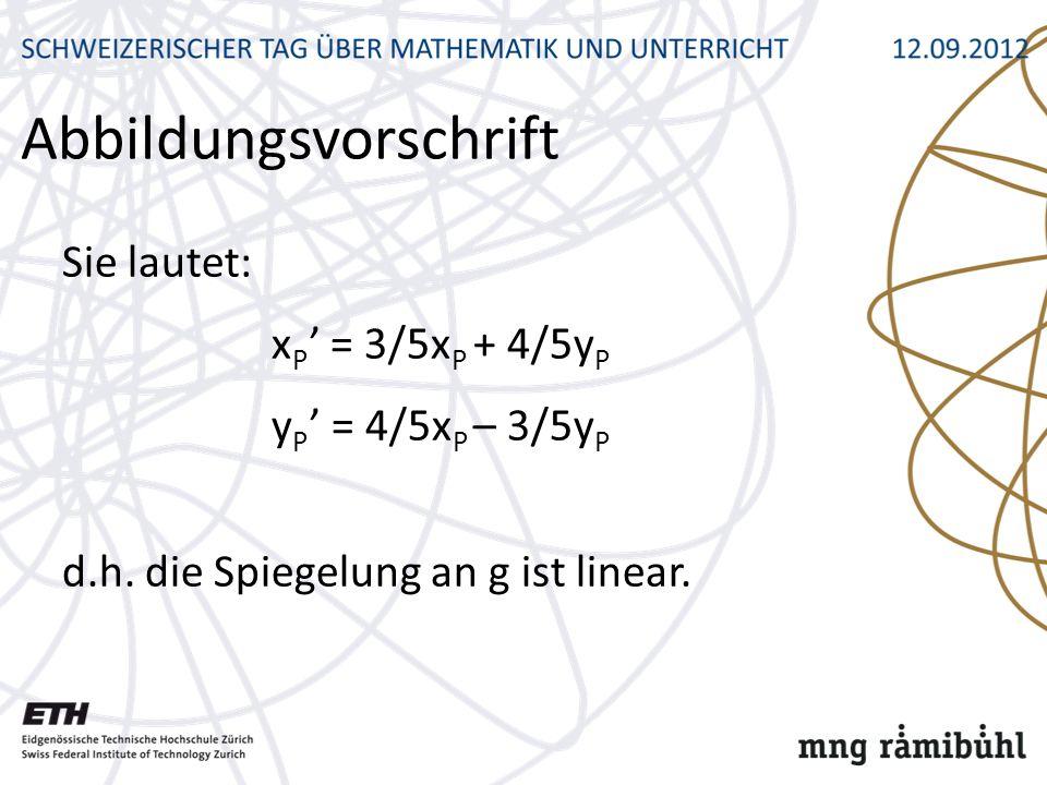 Sie lautet: x P = 3/5x P + 4/5y P y P = 4/5x P – 3/5y P d.h. die Spiegelung an g ist linear. Abbildungsvorschrift