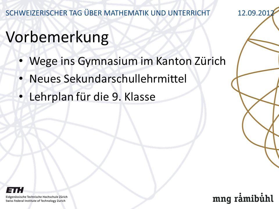 Vorbemerkung Wege ins Gymnasium im Kanton Zürich Neues Sekundarschullehrmittel Lehrplan für die 9. Klasse