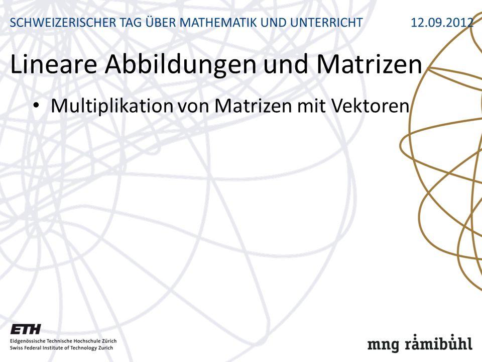 Multiplikation von Matrizen mit Vektoren Lineare Abbildungen und Matrizen
