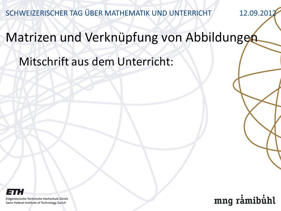 Mitschrift aus dem Unterricht: Matrizen und Verknüpfung von Abbildungen