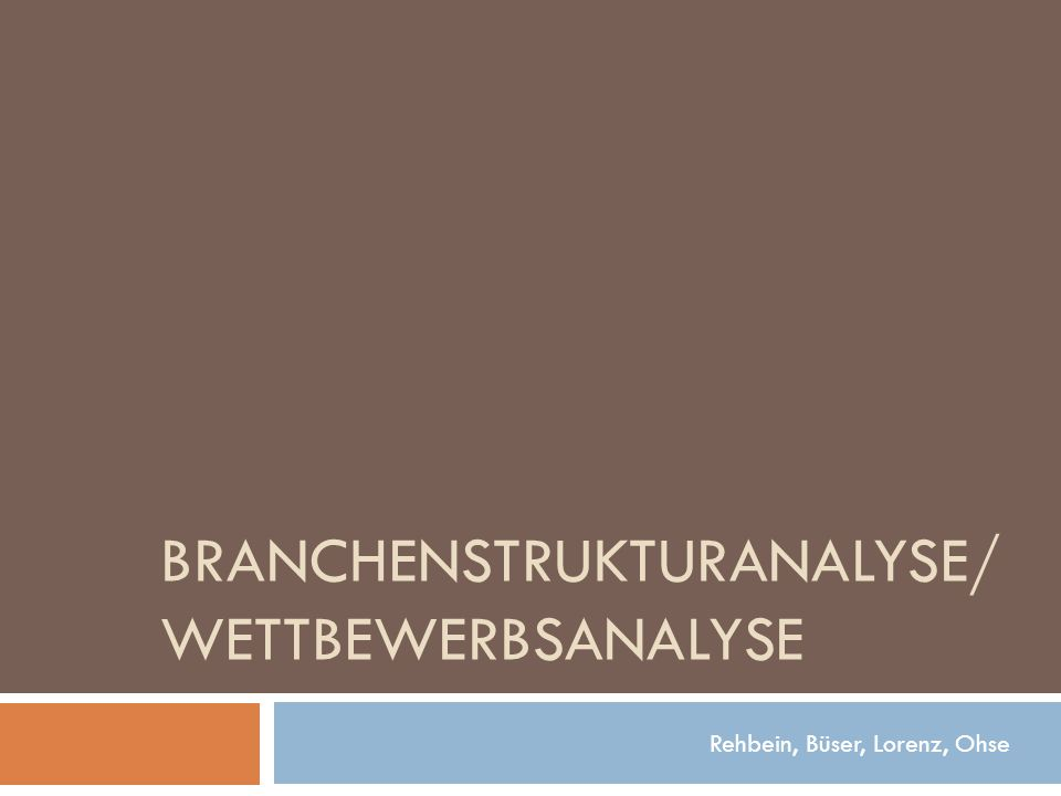 BRANCHENSTRUKTURANALYSE/ WETTBEWERBSANALYSE Rehbein, Büser, Lorenz, Ohse