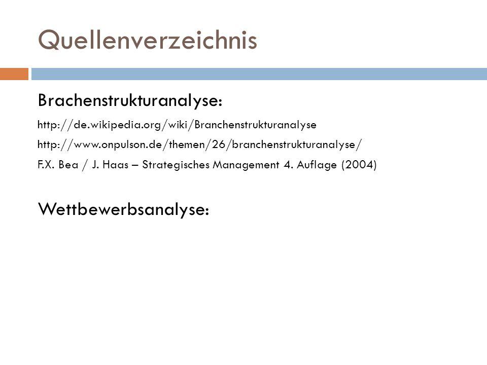 Quellenverzeichnis Brachenstrukturanalyse: http://de.wikipedia.org/wiki/Branchenstrukturanalyse http://www.onpulson.de/themen/26/branchenstrukturanaly