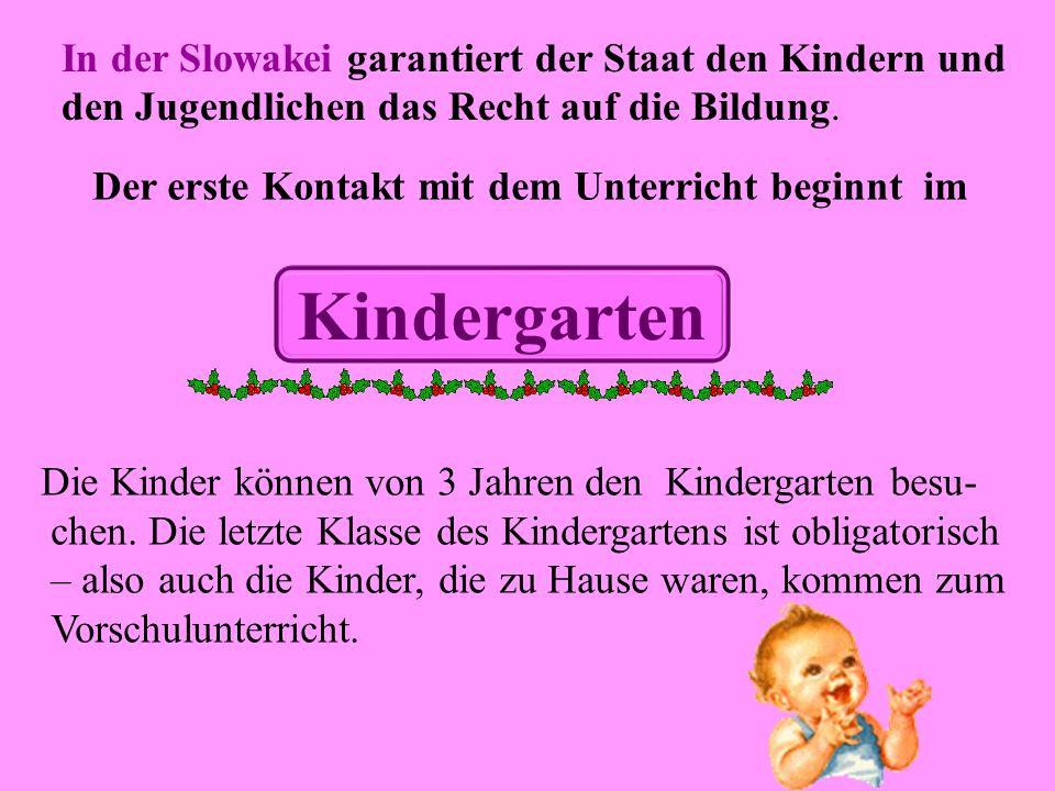 Der erste Kontakt mit dem Unterricht beginnt im Die Kinder können von 3 Jahren den Kindergarten besu- chen. Die letzte Klasse des Kindergartens ist ob