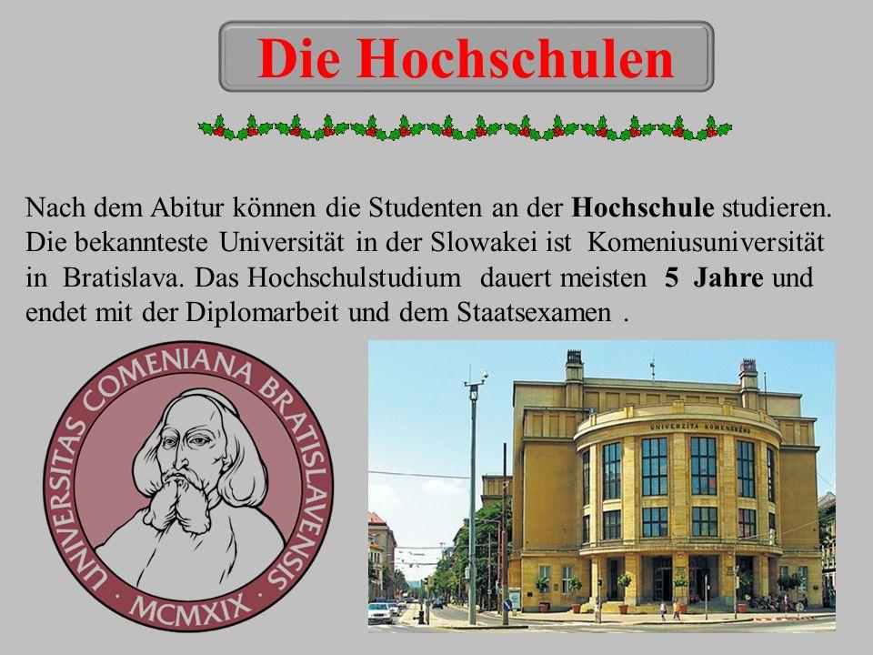 Nach dem Abitur können die Studenten an der Hochschule studieren. Die bekannteste Universität in der Slowakei ist Komeniusuniversität in Bratislava. D