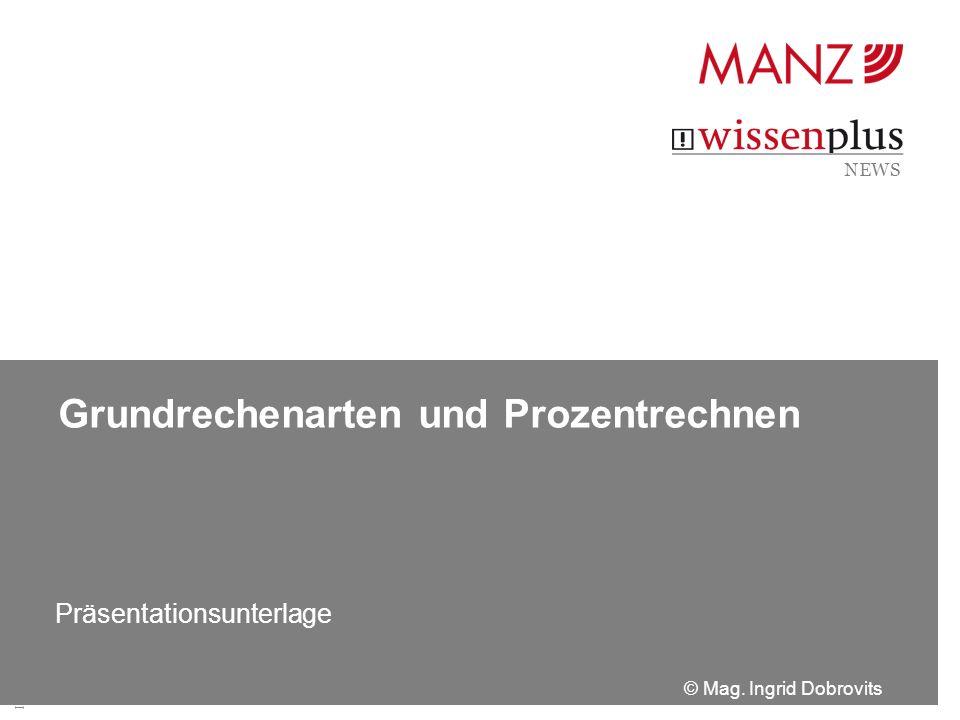INGRID DOBROVITS Grundrechenarten und Prozentrechnen Präsentationsunterlage © Mag.