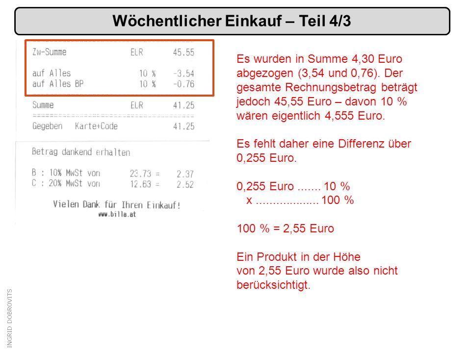 INGRID DOBROVITS Wöchentlicher Einkauf – Teil 4/3 Es wurden in Summe 4,30 Euro abgezogen (3,54 und 0,76). Der gesamte Rechnungsbetrag beträgt jedoch 4