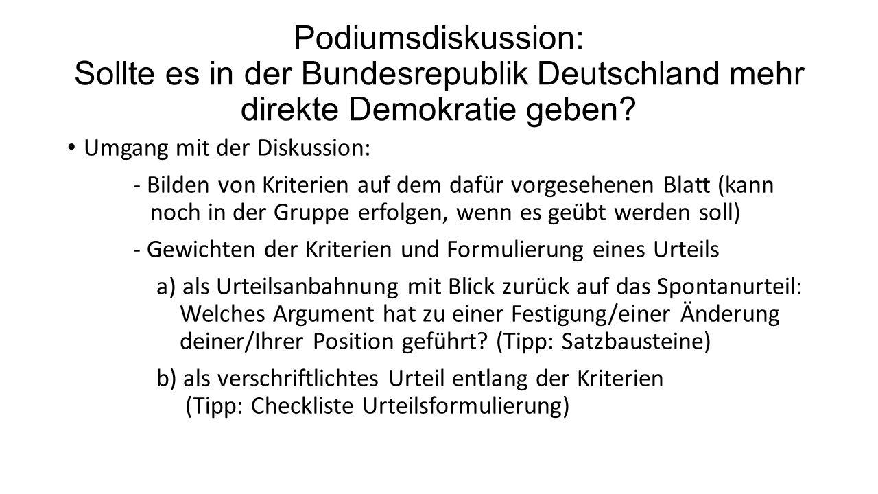 Podiumsdiskussion: Sollte es in der Bundesrepublik Deutschland mehr direkte Demokratie geben? Umgang mit der Diskussion: - Bilden von Kriterien auf de