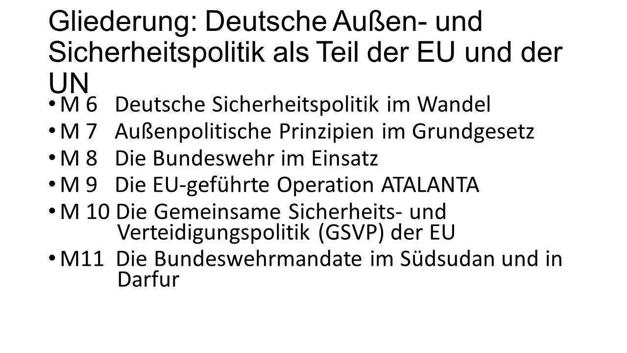Gliederung: Deutsche Außen- und Sicherheitspolitik als Teil der EU und der UN M 6 Deutsche Sicherheitspolitik im Wandel M 7 Außenpolitische Prinzipien