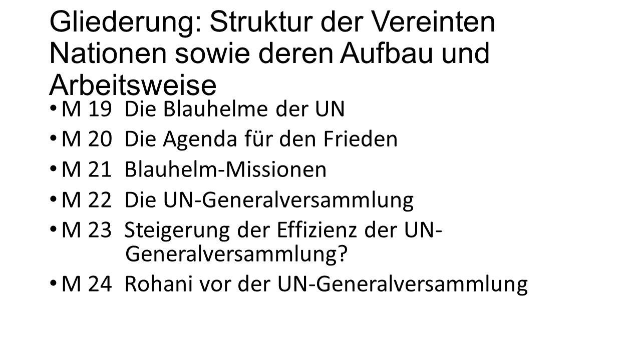 Gliederung: Struktur der Vereinten Nationen sowie deren Aufbau und Arbeitsweise M 19 Die Blauhelme der UN M 20 Die Agenda für den Frieden M 21 Blauhel