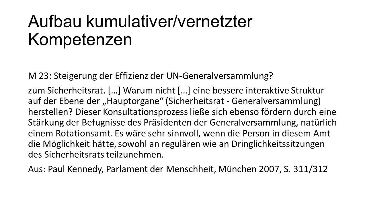 Aufbau kumulativer/vernetzter Kompetenzen M 23: Steigerung der Effizienz der UN-Generalversammlung? zum Sicherheitsrat. […] Warum nicht […] eine besse