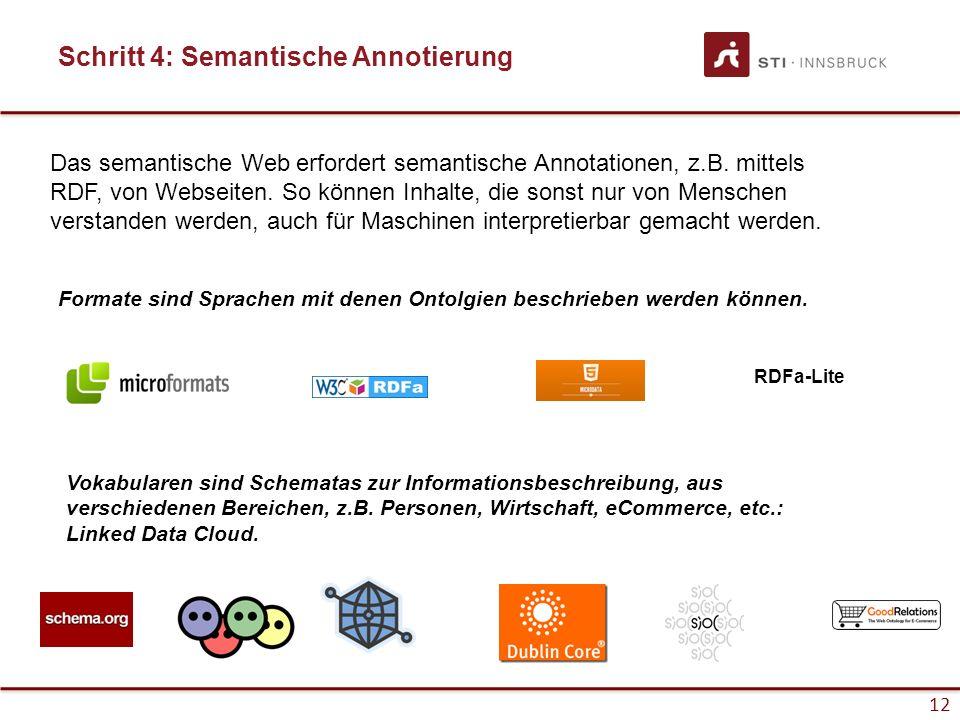 12 Schritt 4: Semantische Annotierung Vokabularen sind Schematas zur Informationsbeschreibung, aus verschiedenen Bereichen, z.B.